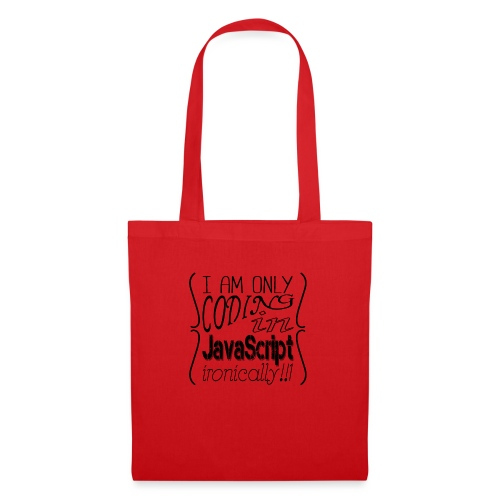 I am only coding in JavaScript ironically!!1 - Tote Bag