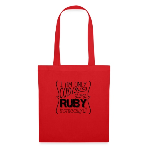 I am only coding in Ruby ironically!!1 - Tote Bag