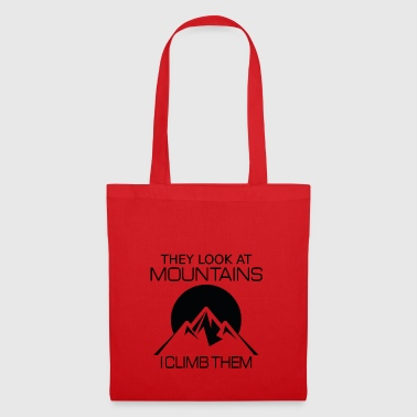 They look at mountains - I climb them - Tote Bag