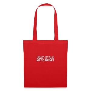 I DRANK A FIFTH OF VODKA, YOU DARE ME TO DRIVE? - Tote Bag