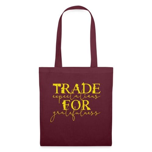 Trade expectations for gratefulness - Tote Bag