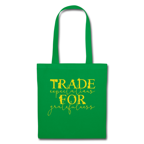 Trade expectations for gratefulness - Tote Bag