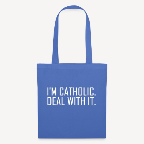 I'M CATHOLIC, DEAL WITH IT - Tote Bag