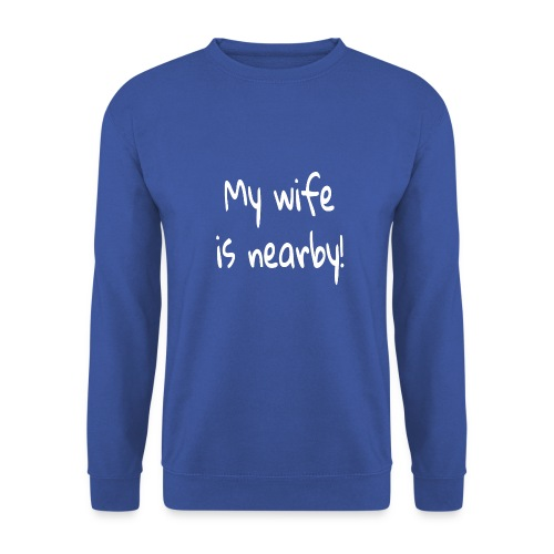 my wife is nearby - Männer Pullover