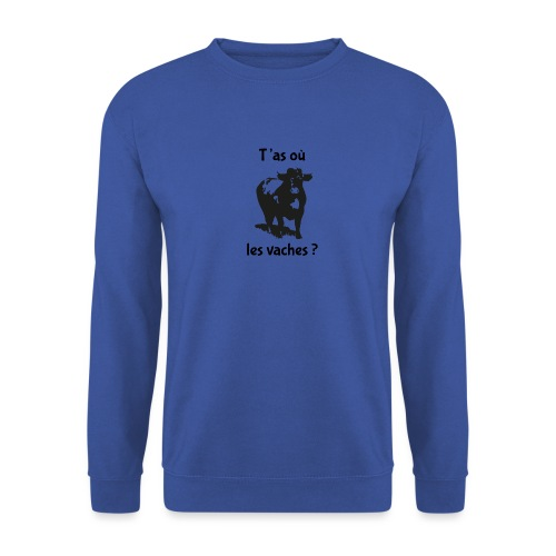 T'as où les vaches ? - Unisex Pullover