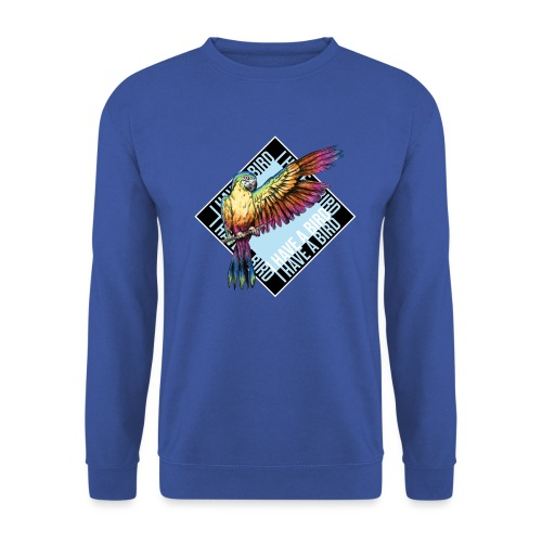 I have a bird - Papagei - Unisex Pullover