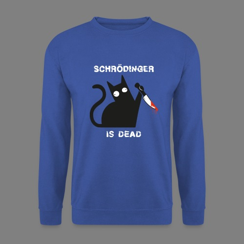 Schrödinger is dead - Unisex Pullover