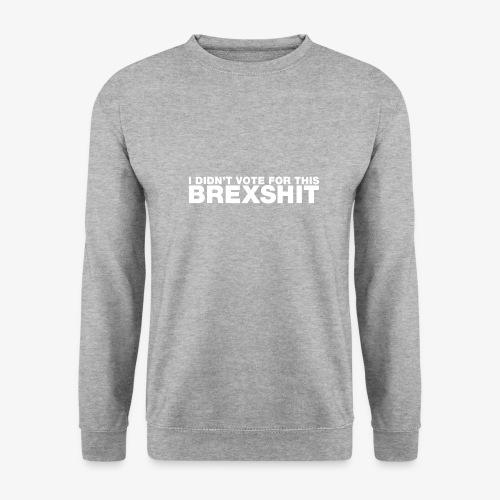 I didn't vote for this Brexshit - white - Men's Sweatshirt