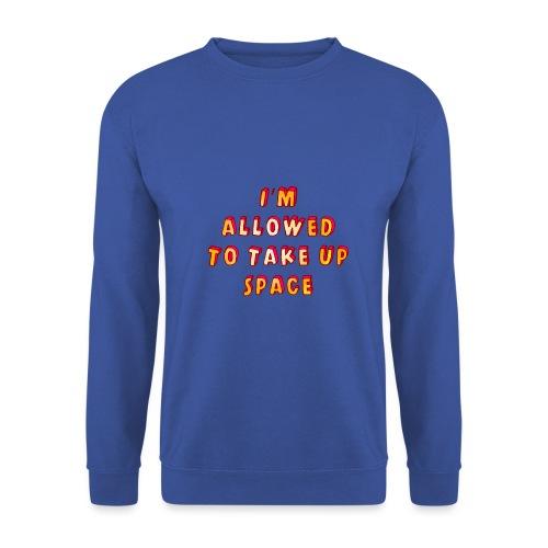 I m allowed to take up space - Men's Sweatshirt