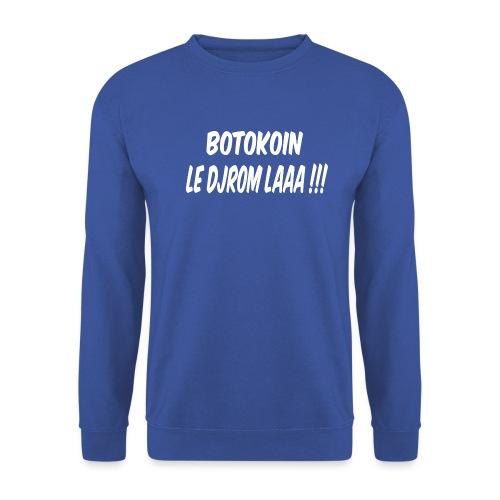 BOTOKOIN LE DJROM LAAAA !!! - Sweat-shirt Unisex