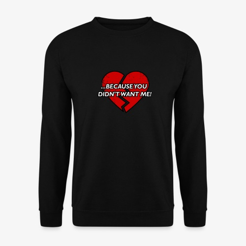 Because You Did not Want Me! - Men's Sweatshirt