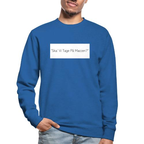 Ska' Vi Tage På Maccen? - Unisex sweater