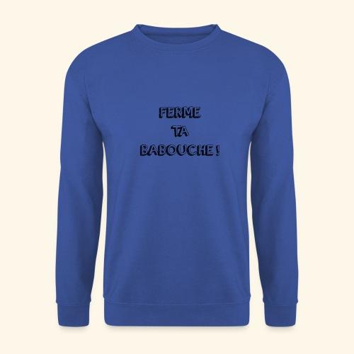 Tee-shirt ( FERME TA BABOUCHE ! ) - Sweat-shirt Homme