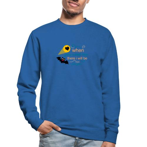 when yo need me there i Will be forma you - Sudadera unisex