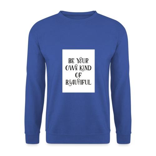 Be your own kind of beautiful - Men's Sweatshirt