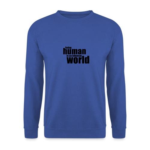 Being human in an inhuman world - Unisex Sweatshirt