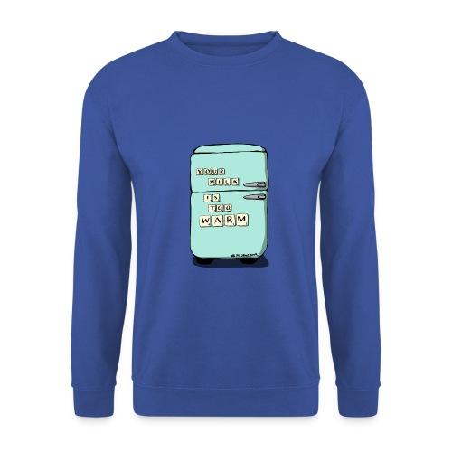 Your Milk Is Too Warm - Men's Sweatshirt
