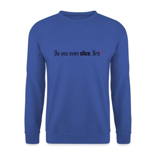 Do you even slice, Bro? - Unisex Sweatshirt