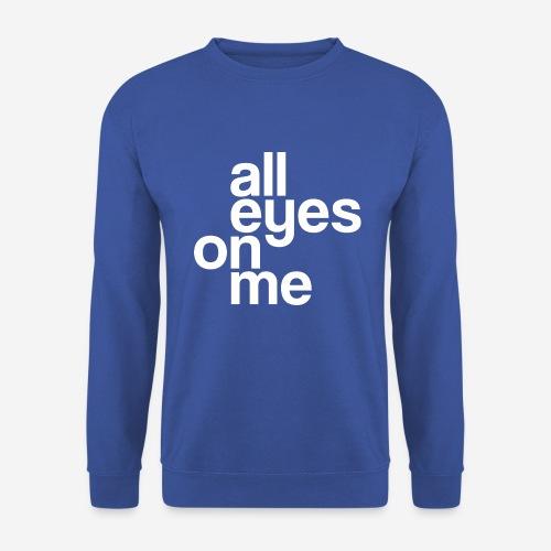 Augen auf mich - Unisex Pullover