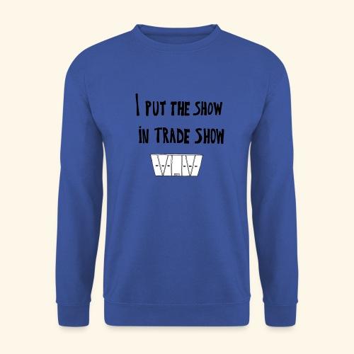I put the show in trade show - Sweat-shirt Unisexe