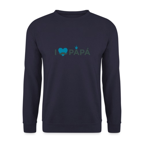 ik hoe van je papa - Sweat-shirt Unisexe