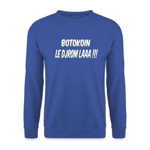BOTOKOIN LE DJROM LAAAA !!! - Sweat-shirt Unisexe