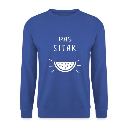 Idée cadeau Humoristique - PAS STEAK - Sweat-shirt Unisexe