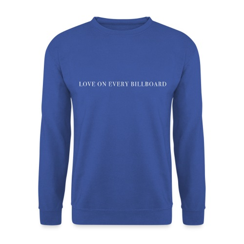 LOVE ON EVERY BILLBOARD - Unisex Sweatshirt