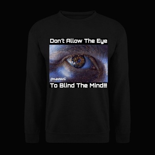 Don't Eye Blind Mind! Truth T-Shirts! #EyeOpener - Unisex Sweatshirt