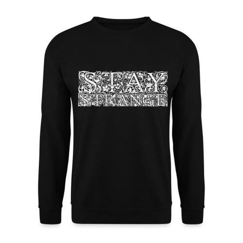 STAY STRANGE - Unisex Sweatshirt