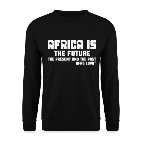 Africa is the Future - Sweat-shirt Unisexe