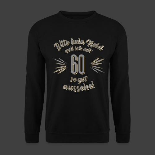 Geburtstag 60 - Bitte kein Neid grau - Rahmenlos T - Unisex Pullover