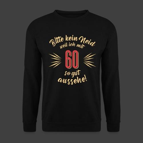 Geburtstag 60 - Bitte kein Neid - Rahmenlos T - Unisex Pullover