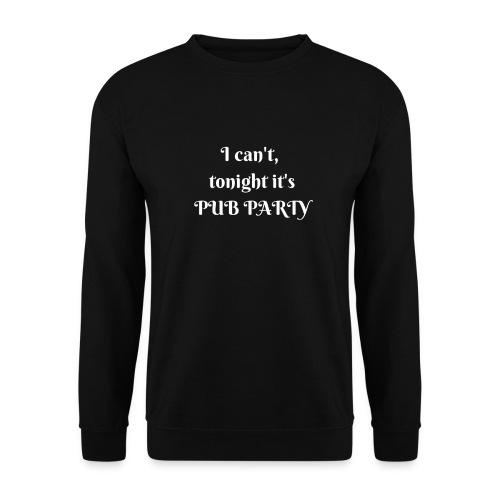 Je ne peux pas j'ai soirée Pub ! - Sweat-shirt Unisex