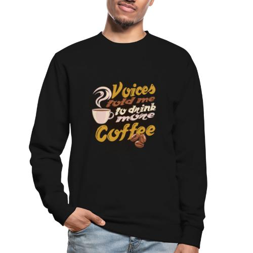 Kaffee Koffein Voices told me to drink more Coffee - Unisex Pullover