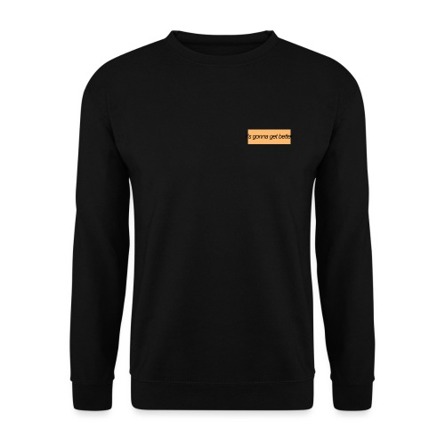 its gonna get better - Men's Sweatshirt