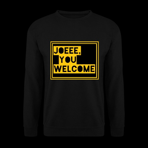 Joeee, you welcome - Unisex sweater