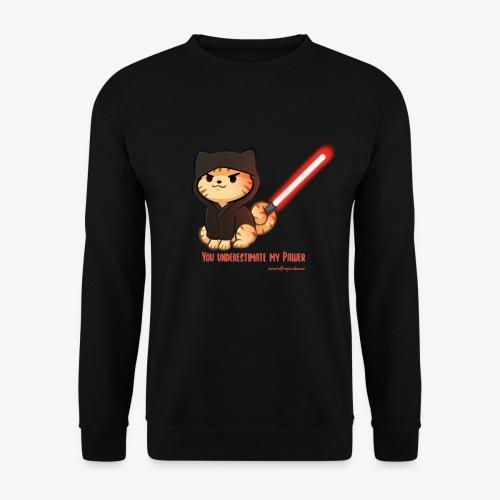 You underestimate my pawer - Unisex Sweatshirt