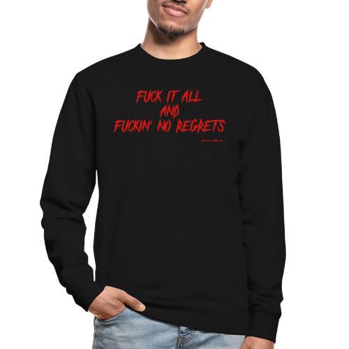 F ** k it All and F ** kin No Regrets - Unisex Sweatshirt