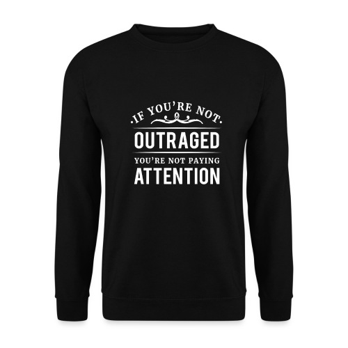If you're not outraged you're not paying attention - Unisex Pullover