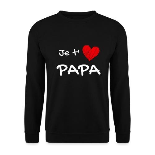 t-shirt fete des pères je t'aime papa - Sweat-shirt Unisexe