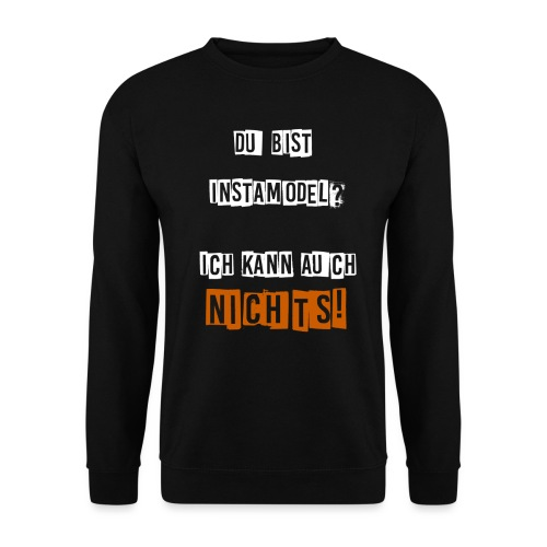 Du bist Instamodel,ich kann auch nix! - Männer Pullover