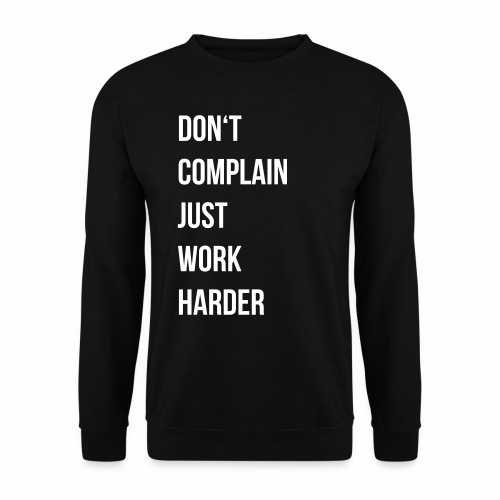 don't complain just work harder - Unisex sweater