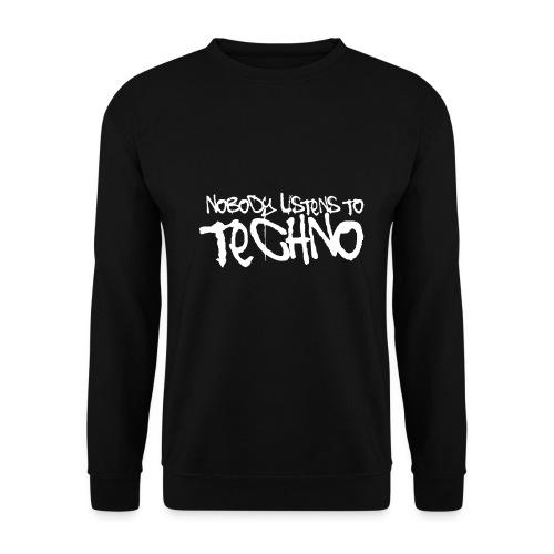 Nobody listens to Techno - Männer Pullover