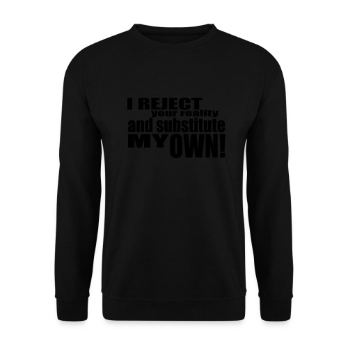 I reject your reality and substitute my own - Men's Sweatshirt