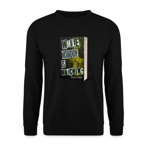 While Nobody Is Watching Cover - Unisex Sweatshirt