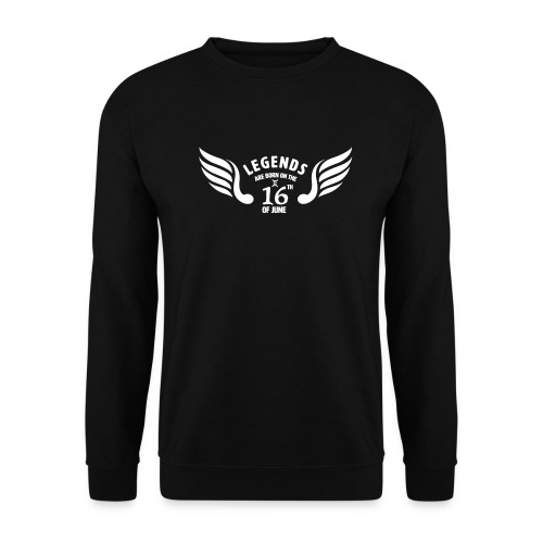 Legends are born on the 16th of june - Unisex sweater