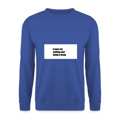 if your not smiling your doing it wong - Men's Sweatshirt