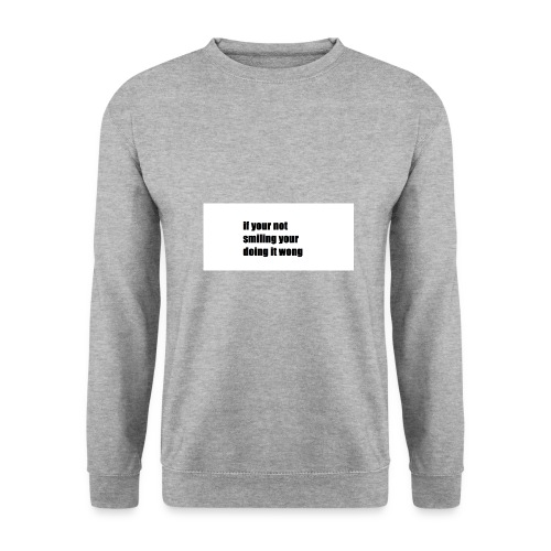if your not smiling your doing it wong - Men's Sweatshirt