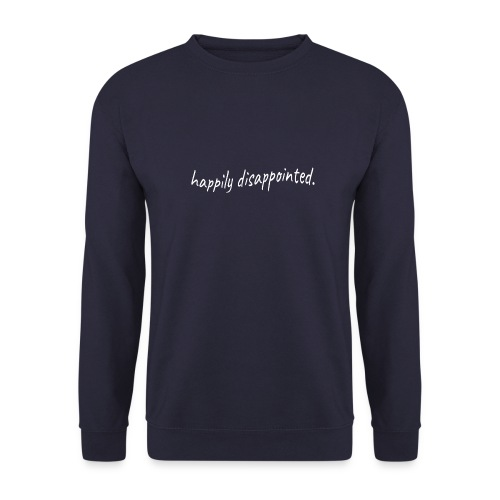 happily disappointed white - Unisex Sweatshirt